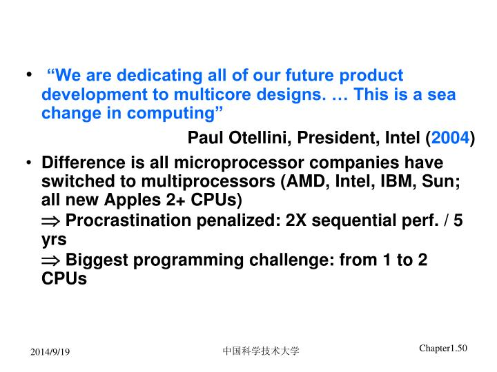 """We are dedicating all of our future product development to multicore designs. … This is a sea change in computing"""
