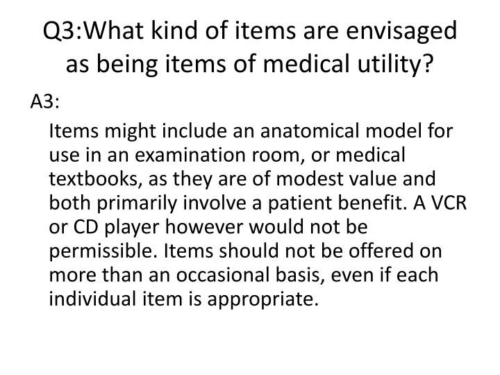 Q3:What kind of items are envisaged as being items of medical utility?