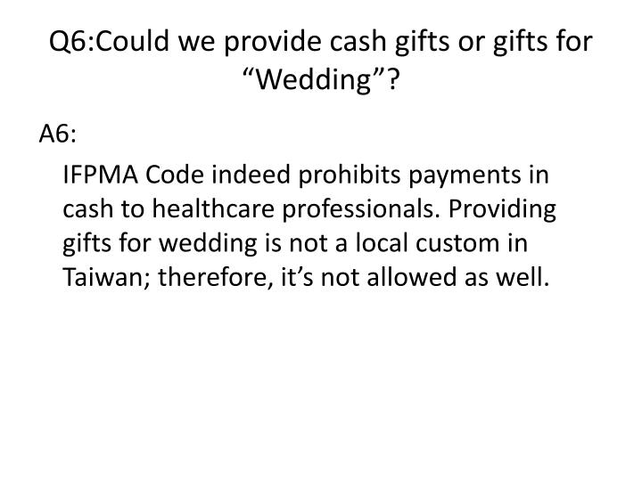 "Q6:Could we provide cash gifts or gifts for ""Wedding""?"