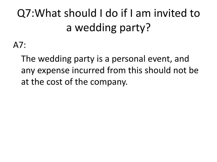 Q7:What should I do if I am invited to a wedding party?