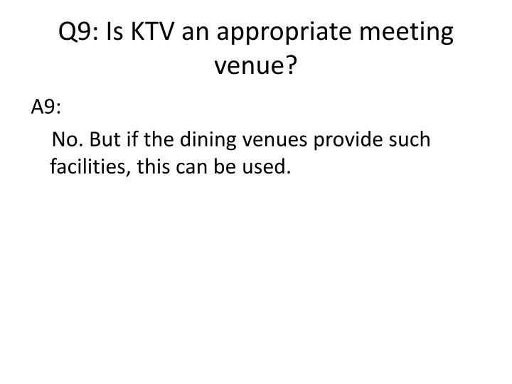 Q9: Is KTV an appropriate meeting venue?