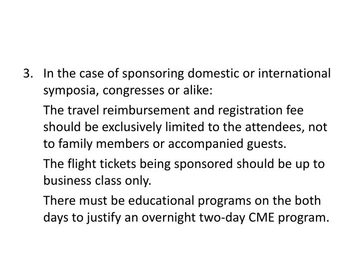 In the case of sponsoring domestic or international symposia, congresses or alike:
