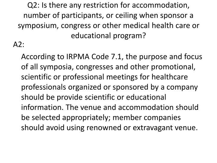 Q2: Is there any restriction for accommodation, number of participants, or ceiling when sponsor a symposium, congress or other medical health care or educational program?