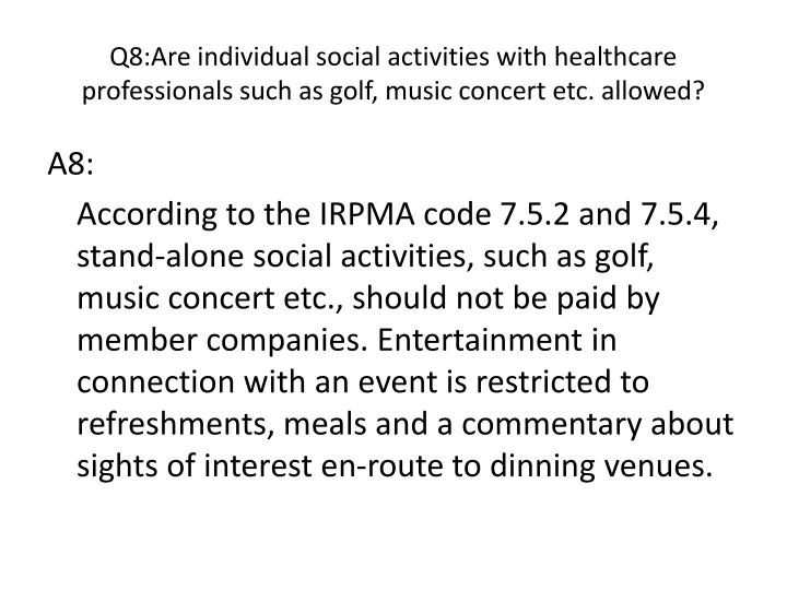 Q8:Are individual social activities with healthcare professionals such as golf, music concert etc. allowed?
