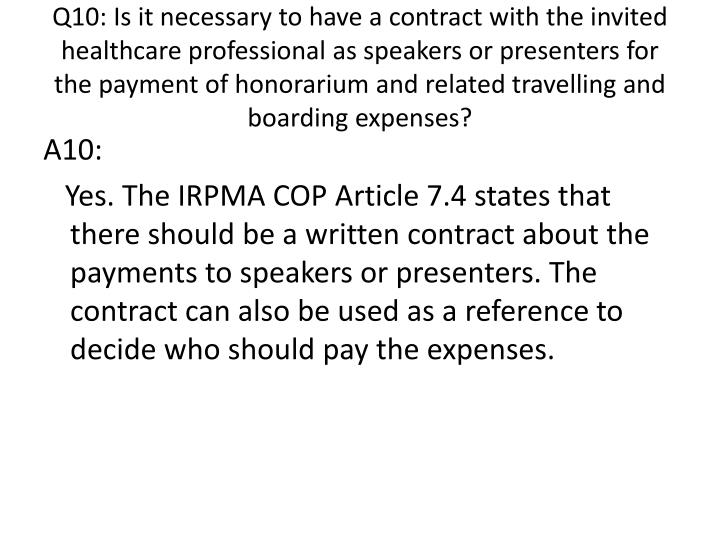 Q10: Is it necessary to have a contract with the invited healthcare professional as speakers or presenters for the payment of honorarium and related travelling and boarding expenses?