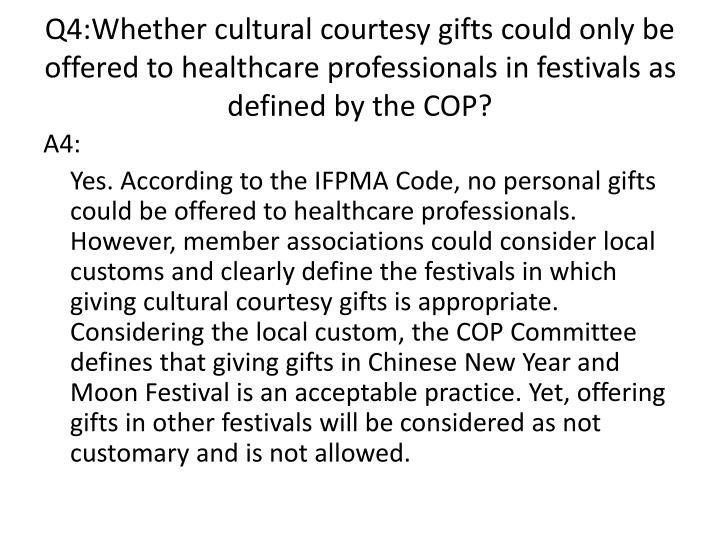 Q4:Whether cultural courtesy gifts could only be offered to healthcare professionals in festivals as defined by the COP?