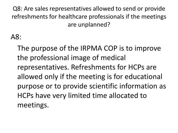 Q8: Are sales representatives allowed to send or provide refreshments for healthcare professionals if the meetings are unplanned?