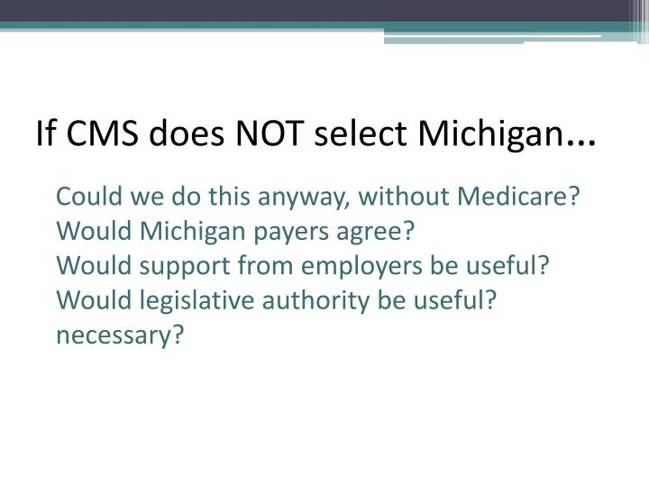 If CMS does NOT select Michigan