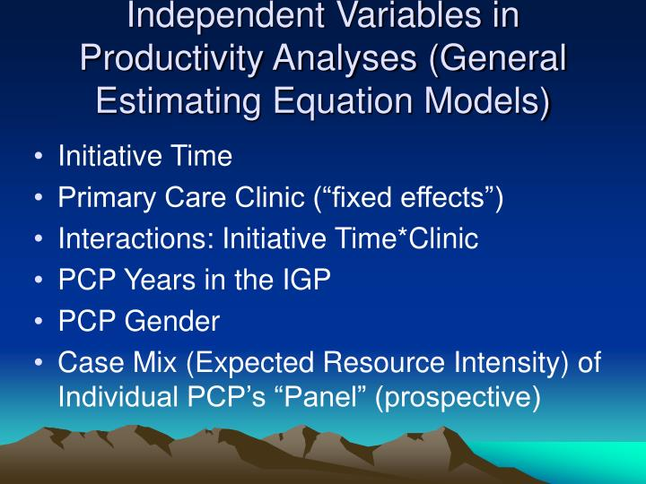 Independent Variables in Productivity Analyses (General Estimating Equation Models)