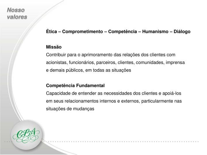 Ética – Comprometimento – Competência – Humanismo – Diálogo
