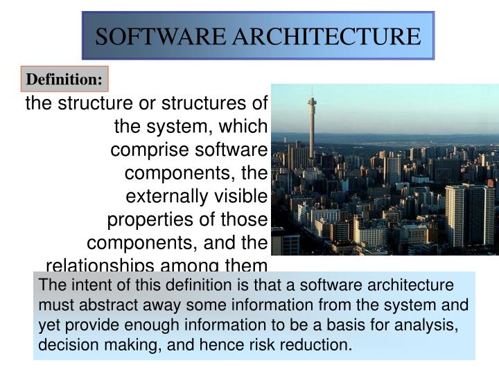 the structure or structures of the system, which comprise software components, the externally visible properties of those components, and the relationships among them