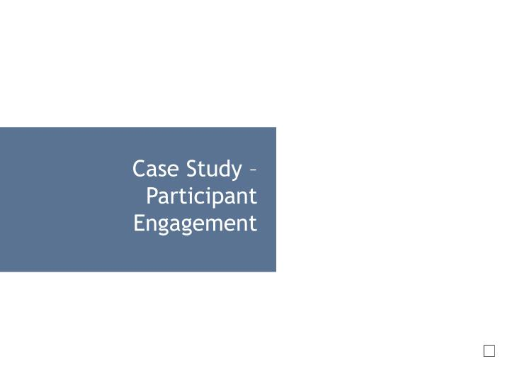 Case Study – Participant Engagement