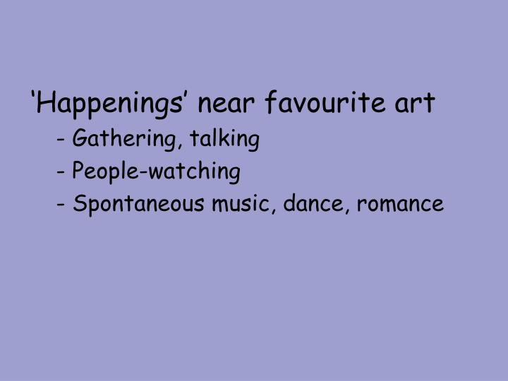 'Happenings' near favourite art