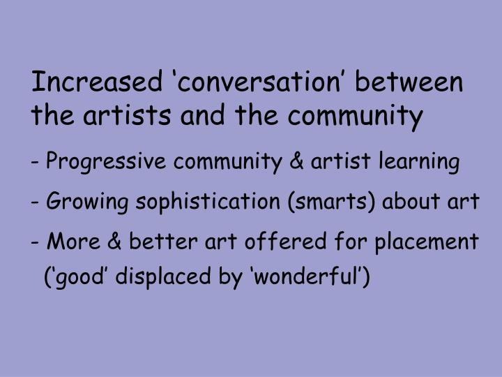 Increased 'conversation' between the artists and the community