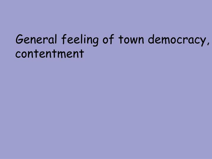 General feeling of town democracy, contentment