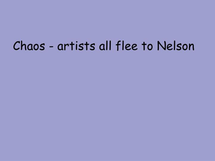 Chaos - artists all flee to Nelson