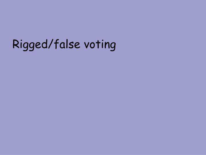 Rigged/false voting