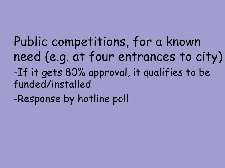 Public competitions, for a known need (e.g. at four entrances to city)