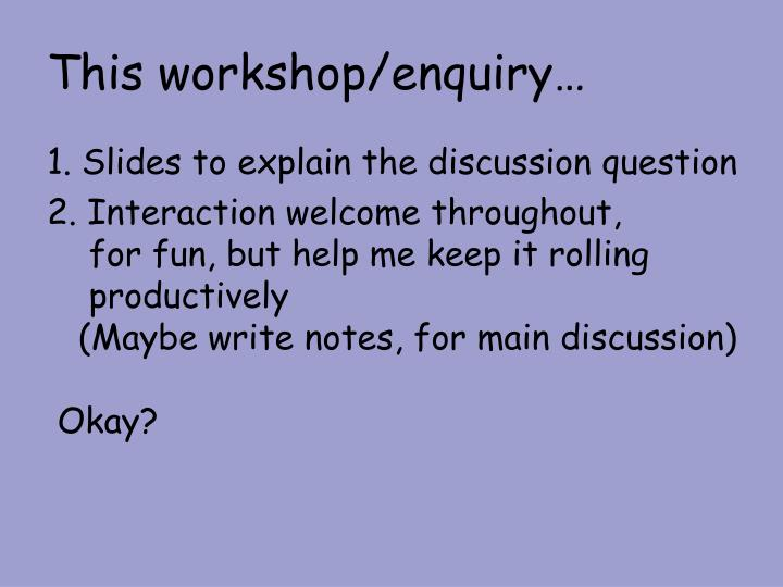 This workshop enquiry