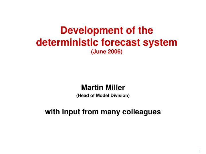 development of the deterministic forecast system june 2006