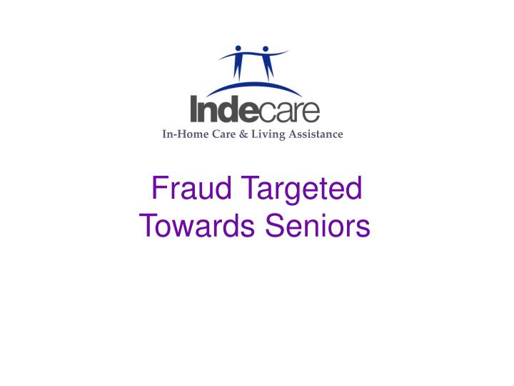 Fraud targeted towards seniors