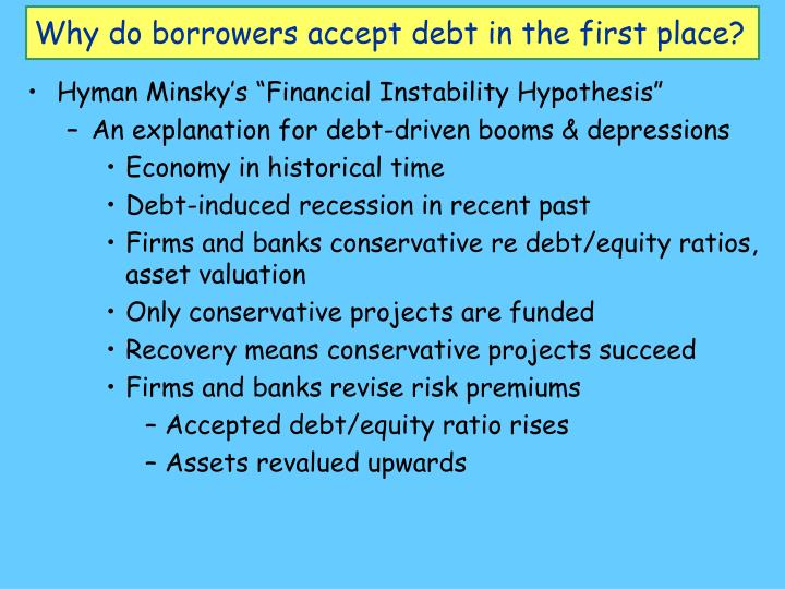 Why do borrowers accept debt in the first place?