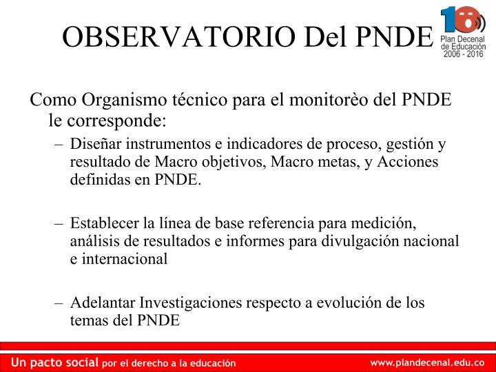 Como Organismo técnico para el monitorèo del PNDE le corresponde: