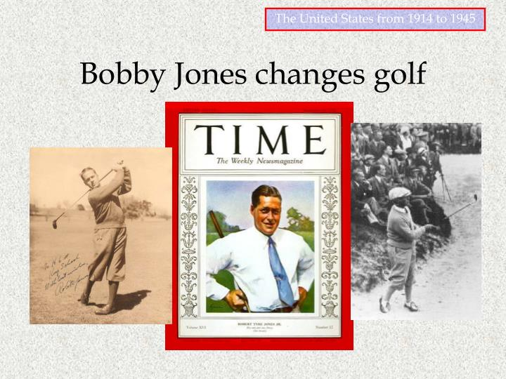 Bobby Jones changes golf