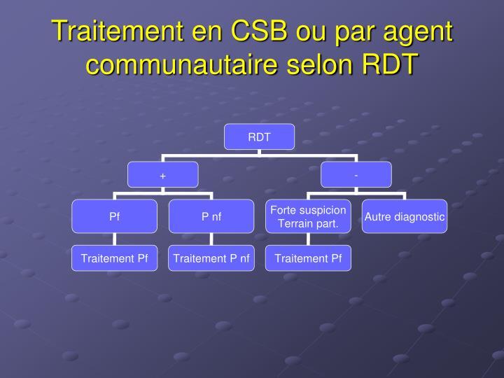 Traitement en CSB ou par agent communautaire selon RDT