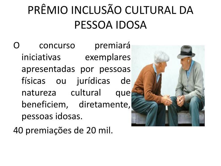 PRÊMIO INCLUSÃO CULTURAL DA PESSOA IDOSA
