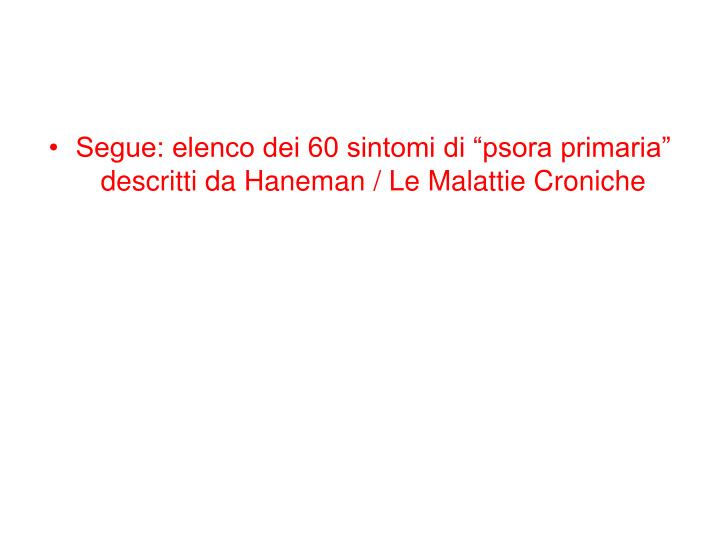 """Segue: elenco dei 60 sintomi di """"psora primaria"""" descritti da Haneman / Le Malattie Croniche"""
