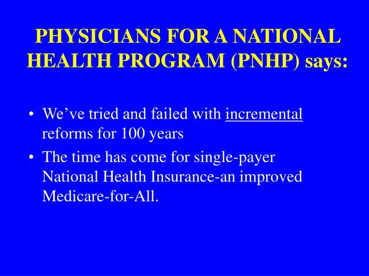 PHYSICIANS FOR A NATIONAL HEALTH PROGRAM (PNHP) says: