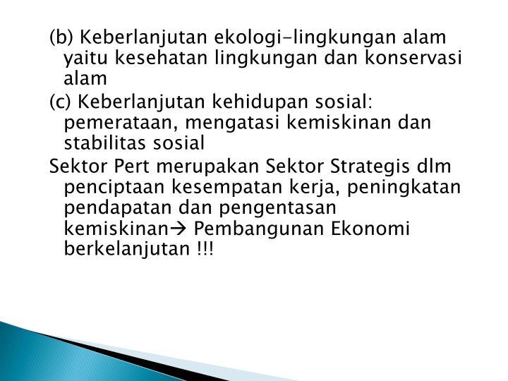 (b) Keberlanjutan ekologi-lingkungan alam yaitu kesehatan lingkungan dan konservasi alam
