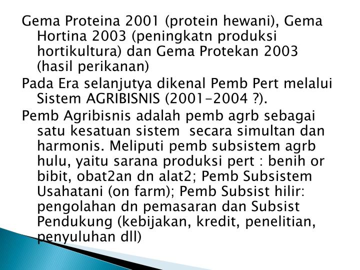 Gema Proteina 2001 (protein hewani), Gema Hortina 2003 (peningkatn produksi hortikultura) dan Gema Protekan 2003 (hasil perikanan)