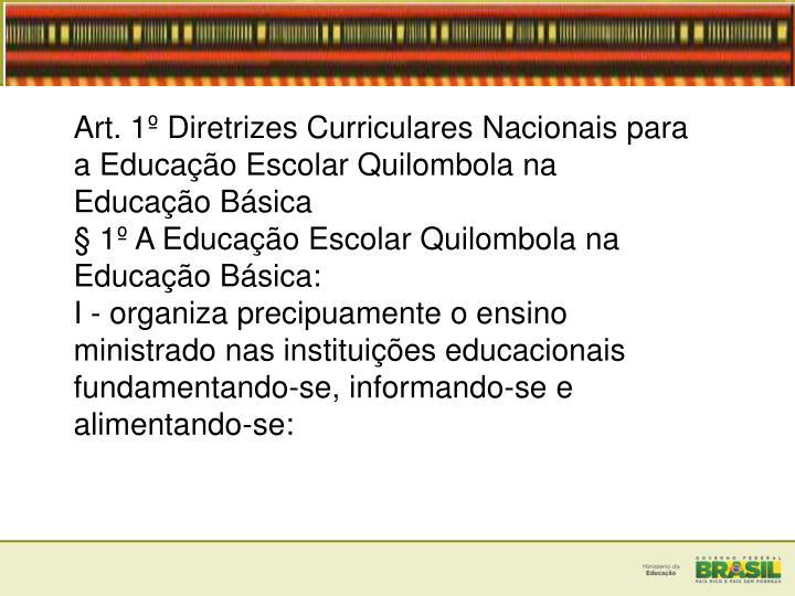 Art. 1 Diretrizes Curriculares Nacionais para a Educao Escolar Quilombola na Educao Bsica