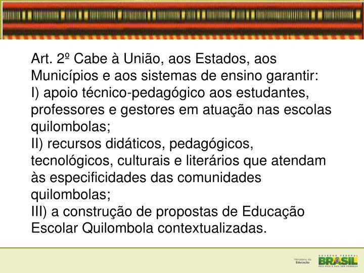 Art. 2 Cabe  Unio, aos Estados, aos Municpios e aos sistemas de ensino garantir: