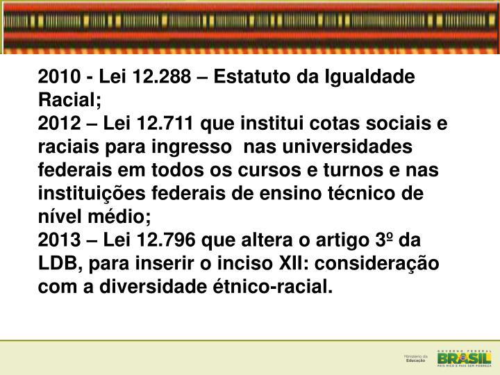 2010 - Lei 12.288  Estatuto da Igualdade Racial;