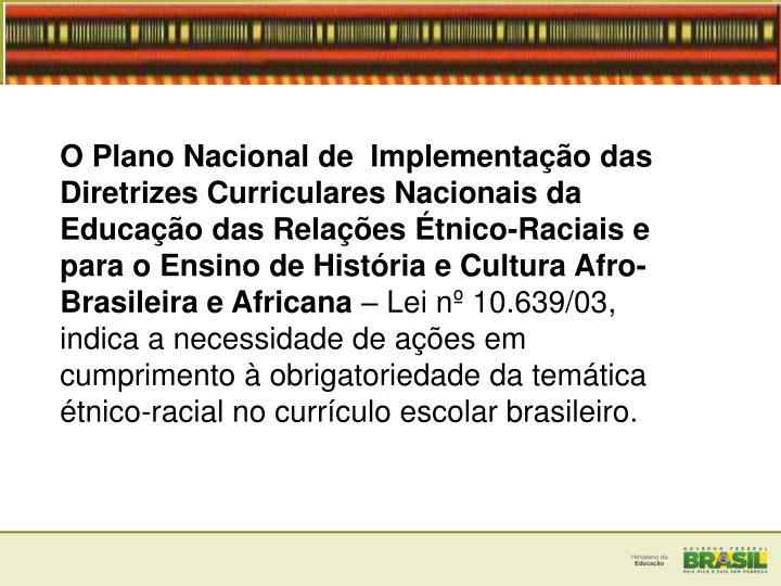O Plano Nacional de  Implementao das Diretrizes Curriculares Nacionais da Educao das Relaes tnico-Raciais e para o Ensino de Histria e Cultura Afro-