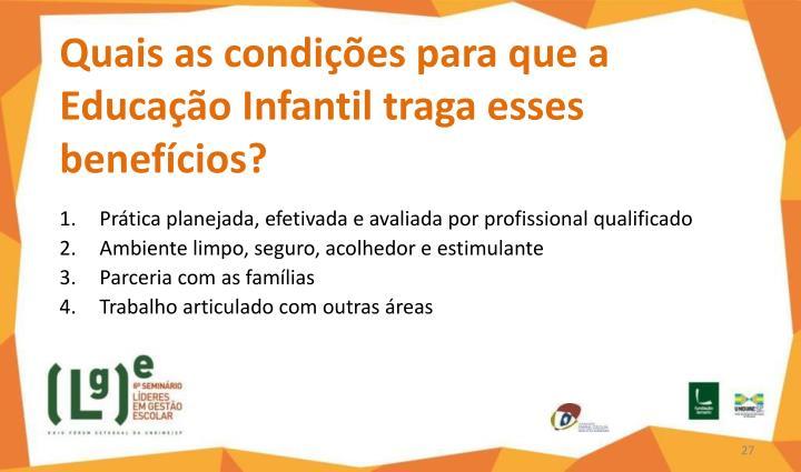 Quais as condições para que a Educação Infantil traga esses benefícios?