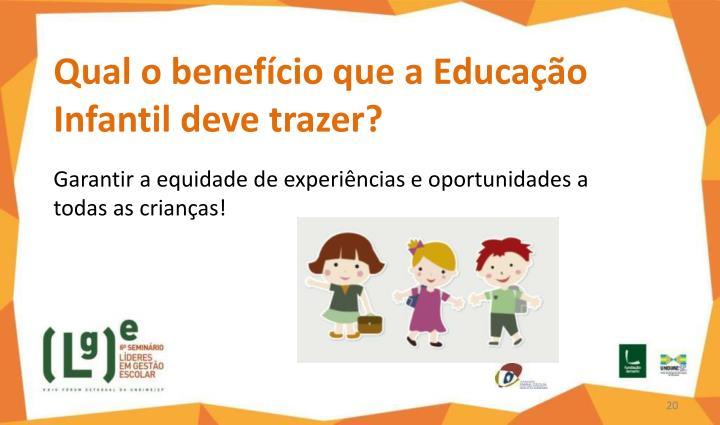 Qual o benefício que a Educação Infantil deve trazer?