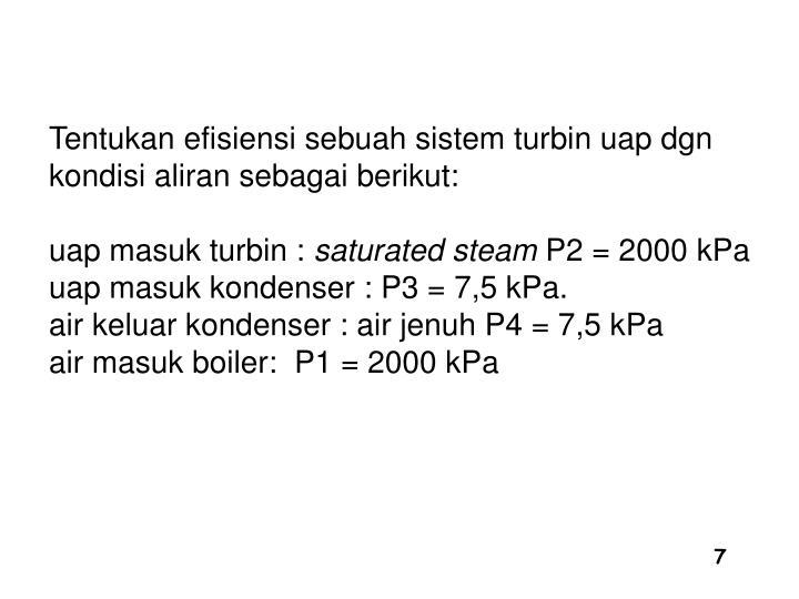 Tentukan efisiensi sebuah sistem turbin uap dgn kondisi aliran sebagai berikut: