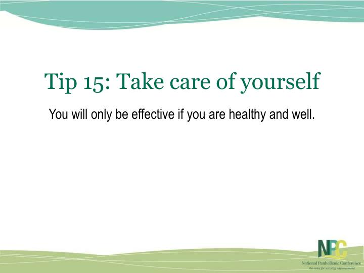 Tip 15: Take care of yourself