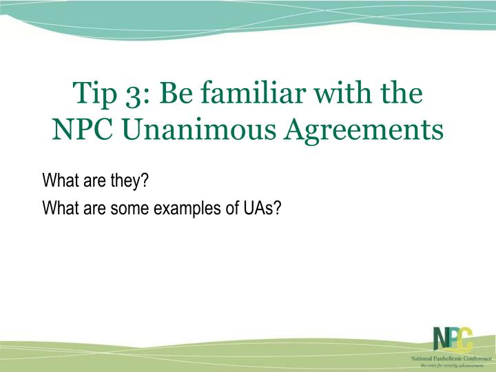 Tip 3: Be familiar with the NPC Unanimous Agreements