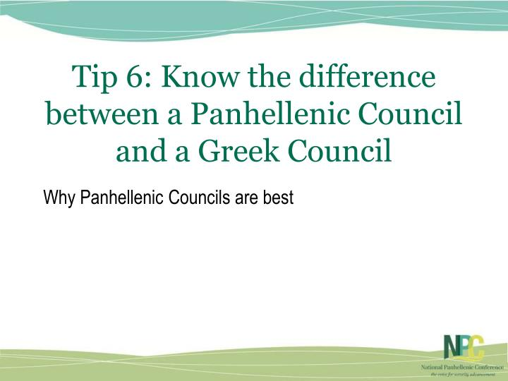 Tip 6: Know the difference between a Panhellenic Council and a Greek Council
