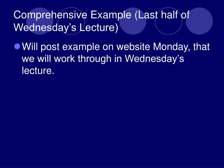 Comprehensive Example (Last half of Wednesday's Lecture)