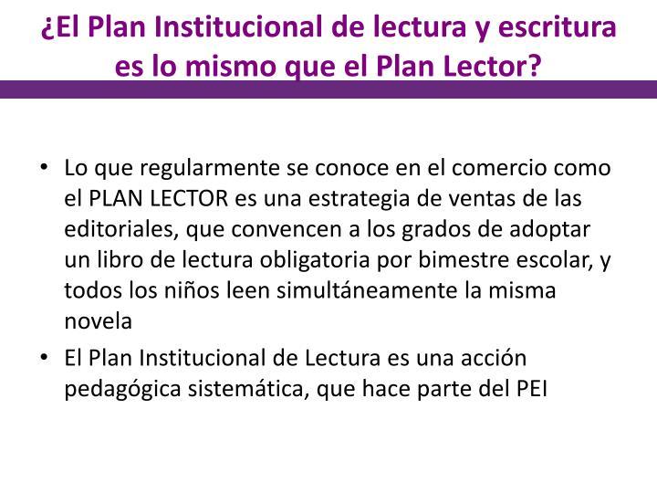 ¿El Plan Institucional de lectura y escritura es lo mismo que el Plan Lector?