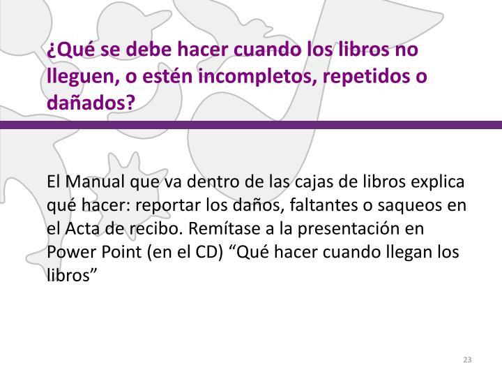 ¿Qué se debe hacer cuando los libros no lleguen, o estén incompletos, repetidos o dañados?