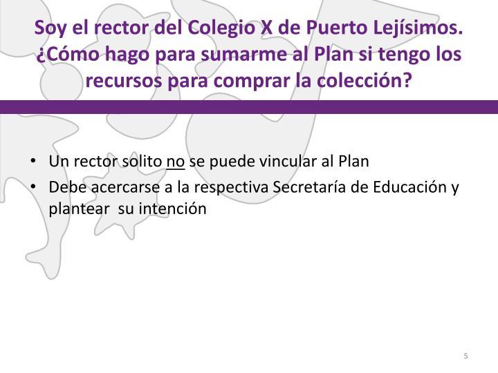Soy el rector del Colegio X de Puerto Lejísimos.