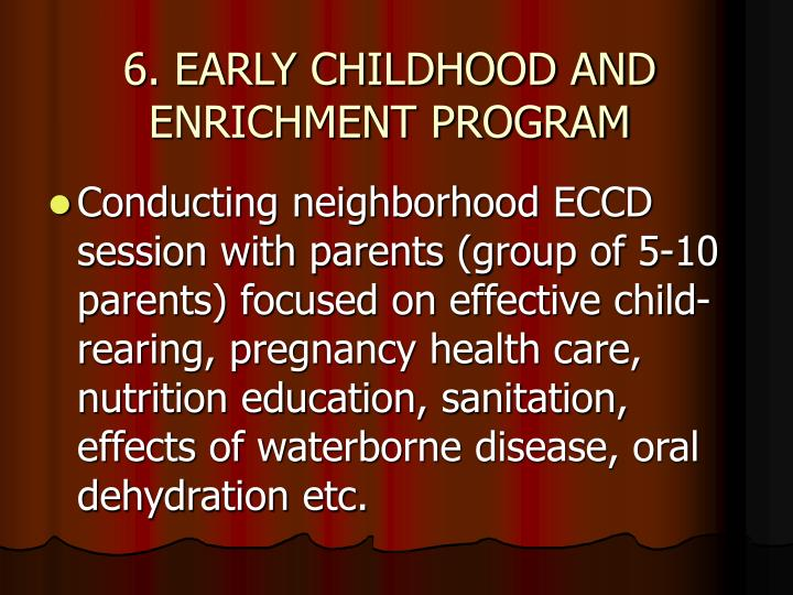 6. EARLY CHILDHOOD AND ENRICHMENT PROGRAM