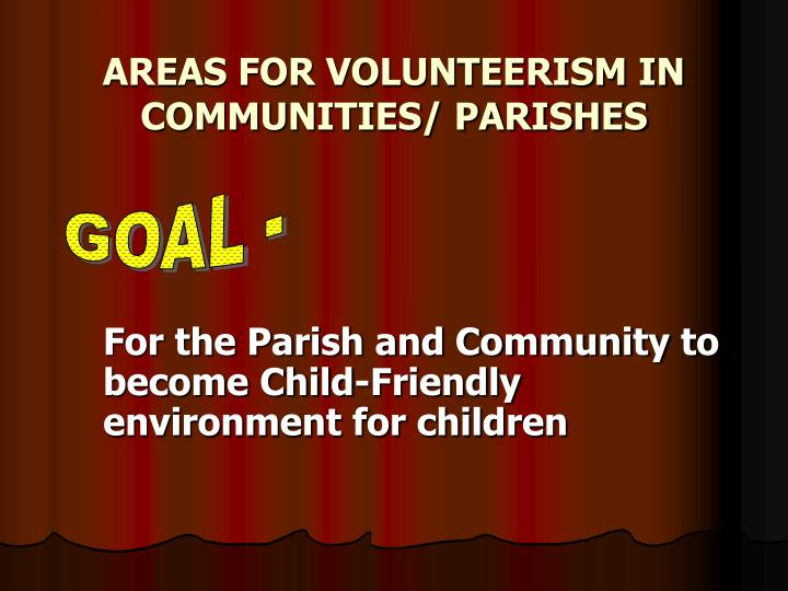 AREAS FOR VOLUNTEERISM IN COMMUNITIES/ PARISHES
